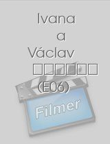 Ivana a Václav E06 epizoda download