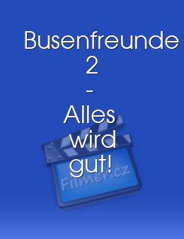 Busenfreunde 2 - Alles wird gut! download