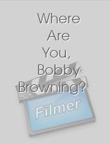Where Are You Bobby Browning?