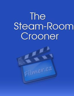The Steam-Room Crooner