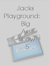Jacks Playground: Big Ass Show 5