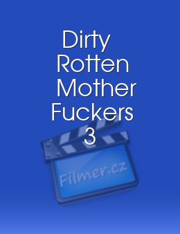 Dirty Rotten Mother Fuckers 3 download