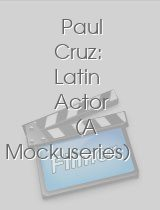 Paul Cruz Latin Actor A Mockuseries