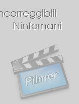 Incorreggibili Ninfomani download