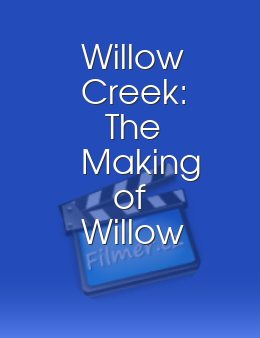 Willow Creek: The Making of Willow Creek