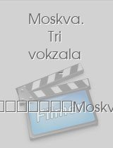 Moskva. Tri vokzala 7 download
