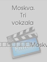 Moskva. Tri vokzala 8 download