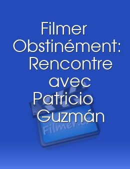 Filmer Obstinément: Rencontre avec Patricio Guzmán download