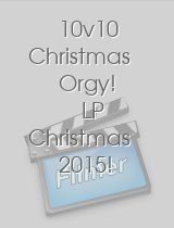 10v10 Christmas Orgy! LP Christmas 2015! Featuring Many of Our Best Models! SZ1168