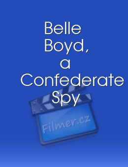 Belle Boyd, a Confederate Spy