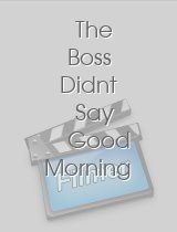 The Boss Didnt Say Good Morning