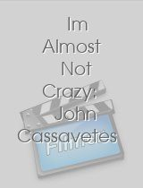 Im Almost Not Crazy: John Cassavetes - the Man and His Work