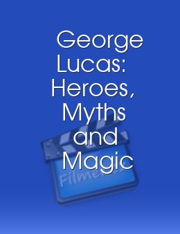 George Lucas: Heroes, Myths and Magic