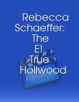 Rebecca Schaeffer: The E! True Hollwood Story