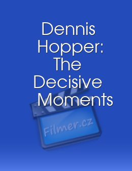 Dennis Hopper The Decisive Moments