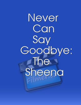 Never Can Say Goodbye: The Sheena Easton Story