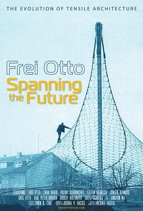 Frei Otto Spanning The Future
