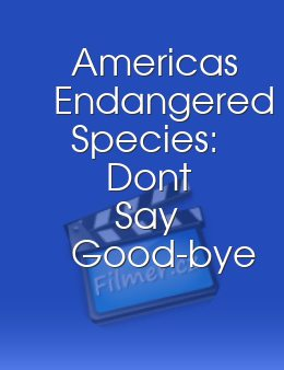 Americas Endangered Species: Dont Say Good-bye