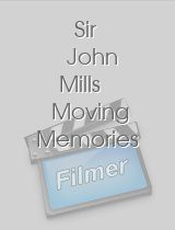 Sir John Mills Moving Memories