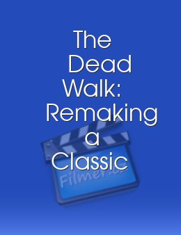 The Dead Walk: Remaking a Classic