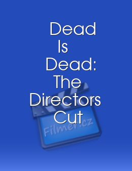 Dead Is Dead: The Directors Cut