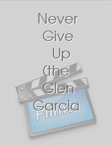 Never Give Up the Glen Garcia Story