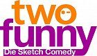 Two Funny Die Sketch Comedy