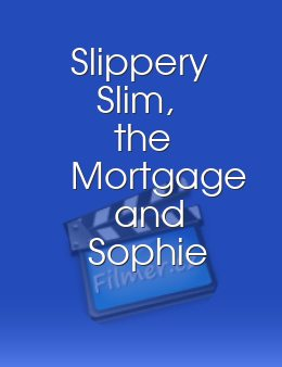 Slippery Slim, the Mortgage and Sophie
