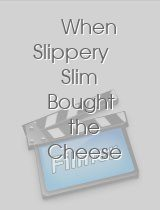 When Slippery Slim Bought the Cheese