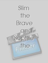 Slim the Brave and Sophie the Fair