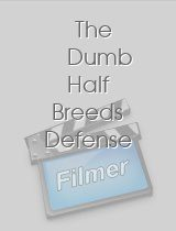 The Dumb Half Breeds Defense