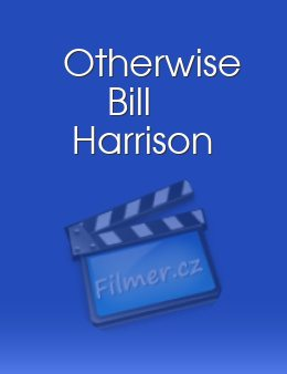 Otherwise Bill Harrison