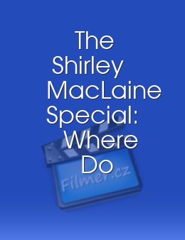 The Shirley MacLaine Special Where Do We Go From Here?