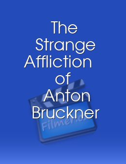 The Strange Affliction of Anton Bruckner