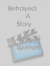 Betrayed: A Story of Three Women download