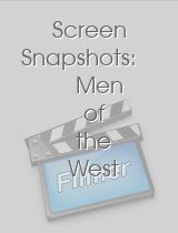 Screen Snapshots Men of the West