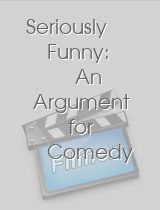 Seriously Funny An Argument for Comedy
