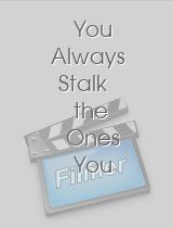 You Always Stalk the Ones You Love