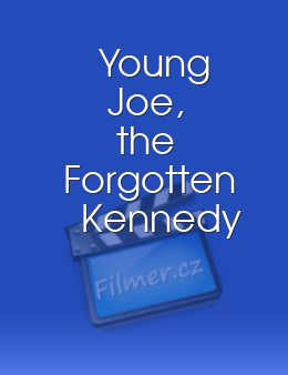 Young Joe the Forgotten Kennedy