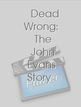 Dead Wrong The John Evans Story