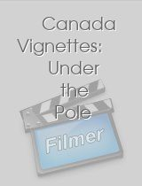 Canada Vignettes Under the Pole