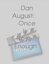 Dan August Once Is Never Enough