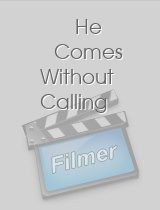 He Comes Without Calling
