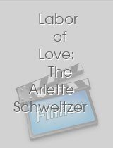Labor of Love The Arlette Schweitzer Story
