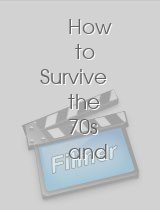 How to Survive the 70s and Maybe Even Bump Into Happiness